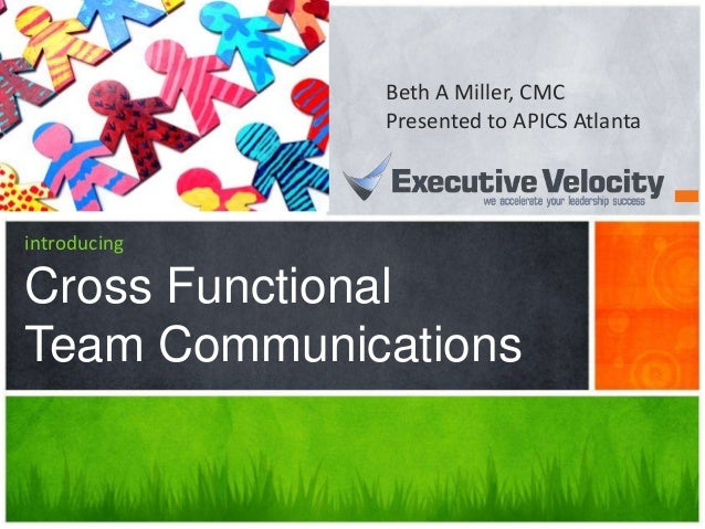 introducing Cross Functional Team Communications Beth A Miller, CMC Presented to APICS Atlanta