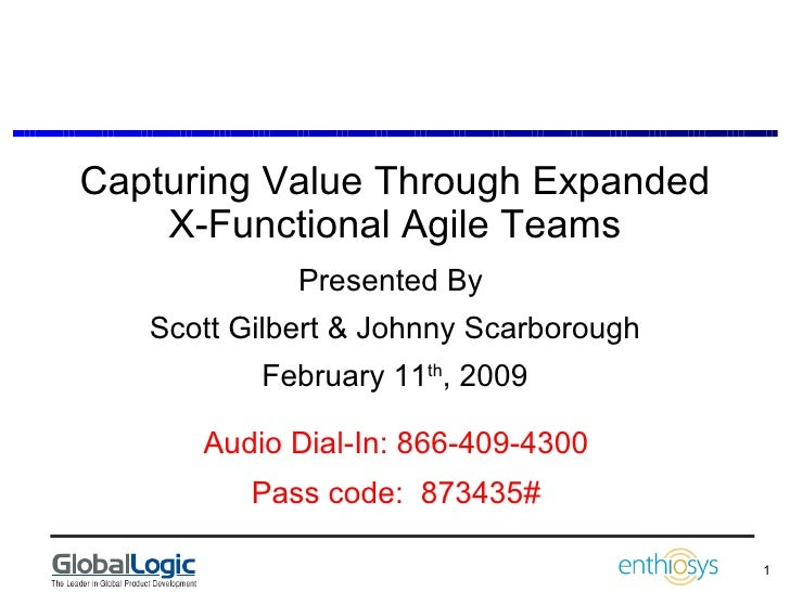 Capturing Value Through Expanded X-Functional Agile Teams Presented By  Scott Gilbert & Johnny Scarborough February 11 th ...
