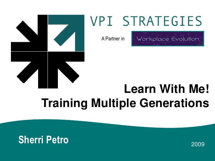 A Partner in                         Learn With Me!      Training Multiple Generations   Sherri Petro                  2009