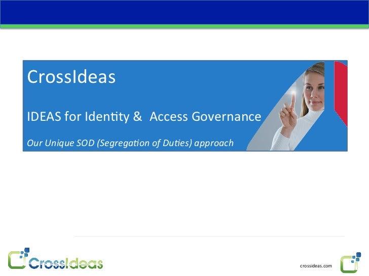 CrossIdeas  IDEAS for Iden4ty &  Access Governance  Our Unique SOD (Segrega/on of Du/es) a...