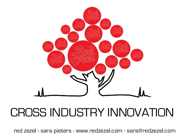 CROSS INDUSTRY INNOVATION red zezel - sara pieters - www.redzezel.com - sara@redzezel.com