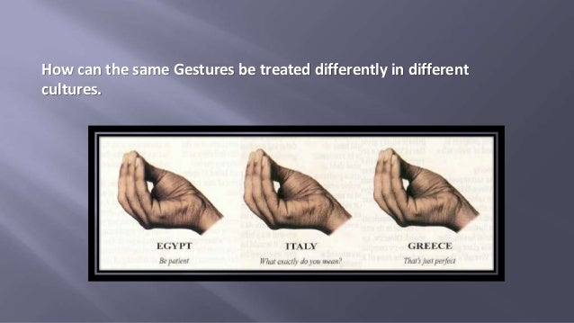 How can the same Gestures be treated differently in different cultures.