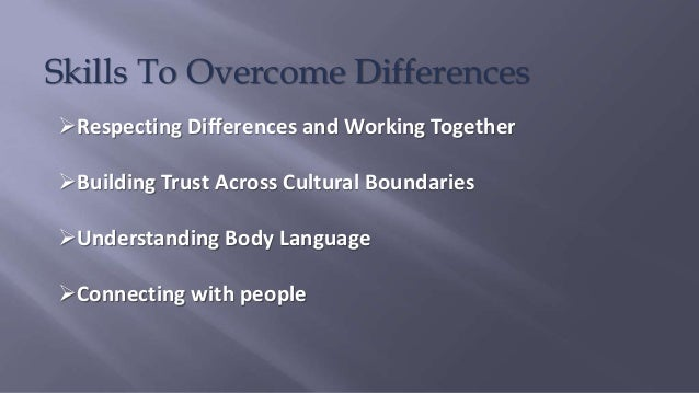 Skills To Overcome Differences Respecting Differences and Working Together Building Trust Across Cultural Boundaries Un...