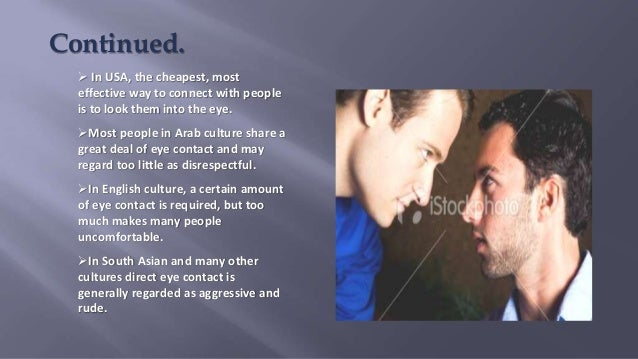  In USA, the cheapest, most effective way to connect with people is to look them into the eye. Most people in Arab cultu...