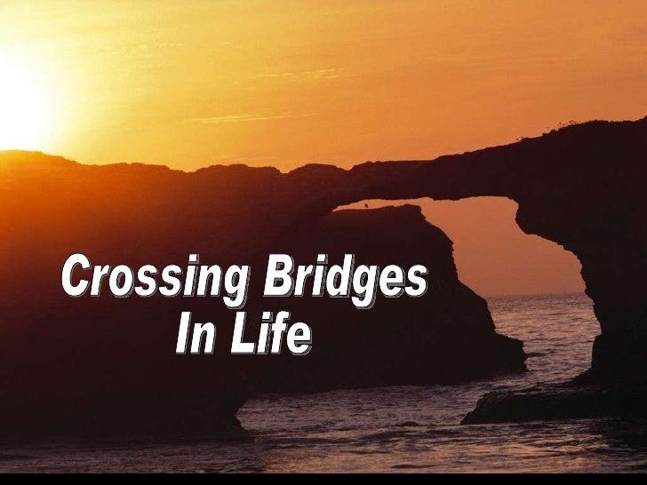 Crossing Bridges  In Life