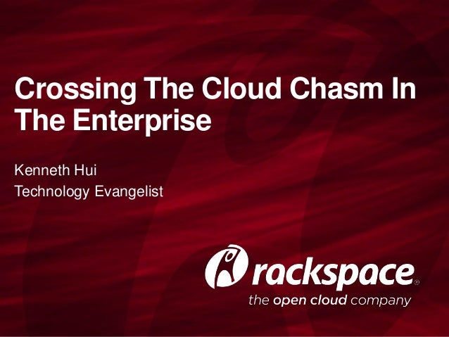 Crossing The Cloud Chasm In The Enterprise Kenneth Hui Technology Evangelist