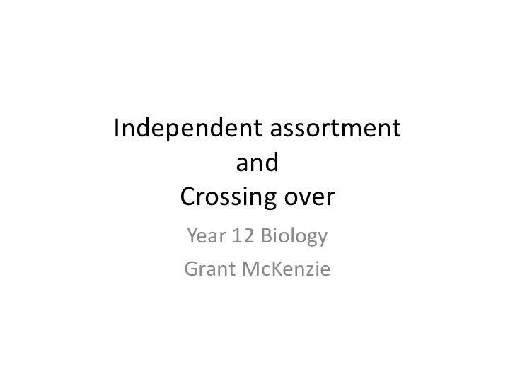 Independent assortmentandCrossing over<br />Year 12 Biology<br />Grant McKenzie<br />