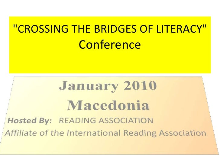"""""""CROSSING THE BRIDGES OF LITERACY"""" Conference<br />January 2010<br />Macedonia<br />Hosted By: READING ASSOCIA..."""