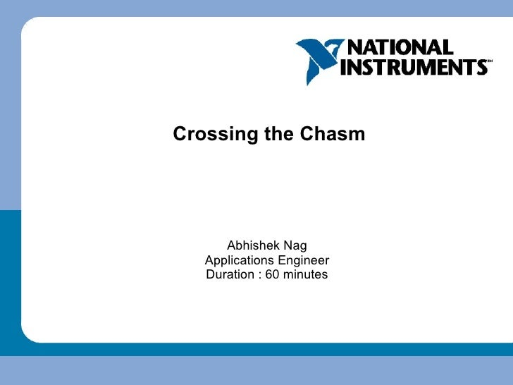 Crossing the Chasm Abhishek Nag Applications Engineer Duration : 60 minutes