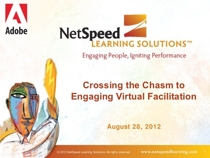 Crossing the Chasm to          Engaging Virtual Facilitation                                      August 28, 2012© 2012 Ne...