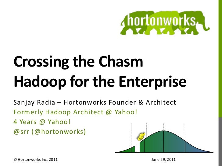 Crossing the ChasmHadoop for the Enterprise<br />Sanjay Radia – Hortonworks Founder & Architect<br />Formerly Hadoop Archi...