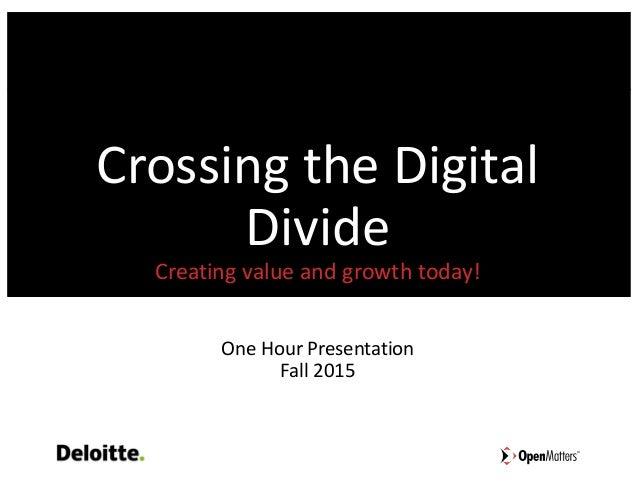 CrossingtheDigital Divide Creatingvalueandgrowthtoday! OneHourPresentation Fall2015