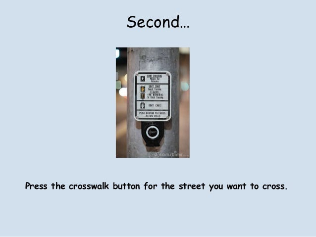 Second…Press the crosswalk button for the street you want to cross.