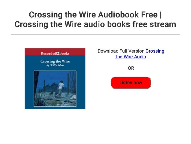 The Wire Stream   Crossing The Wire Audiobook Free Crossing The Wire Audio Books Free