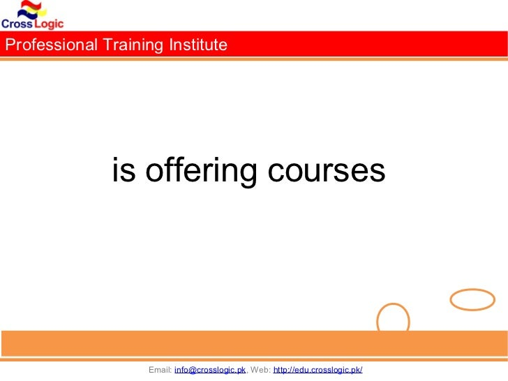 Professional Training Institute              is offering courses                   Email: info@crosslogic.pk, Web: http://...