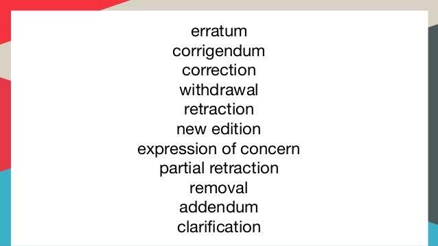 erratum  corrigendum  correction  withdrawal  retraction  new edition  expression of concern  partial retraction  removal ...