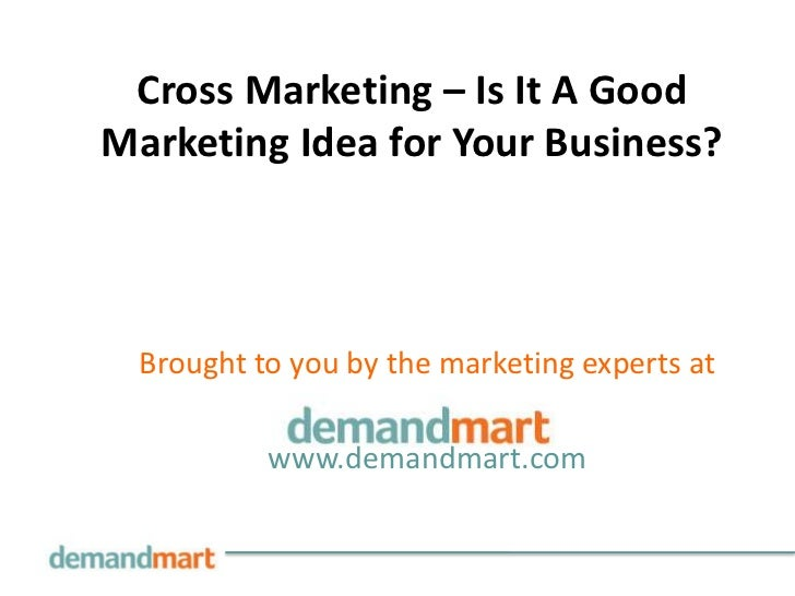 Cross Marketing – Is It A GoodMarketing Idea for Your Business?  Brought to you by the marketing experts at           www....