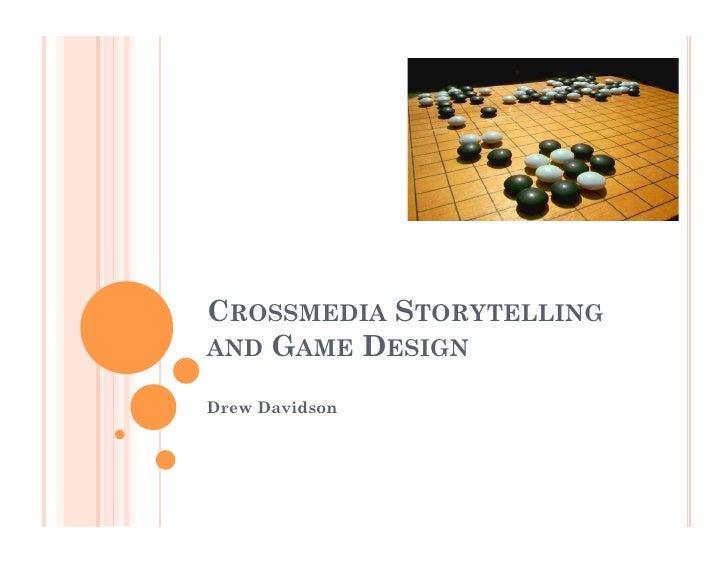 CROSSMEDIA STORYTELLING AND GAME DESIGN  Drew Davidson