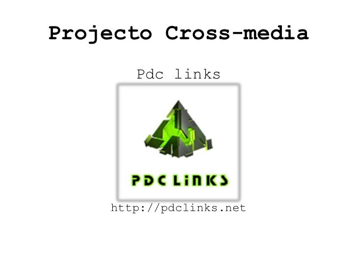 Projecto Cross-media<br />Pdc links<br />http://pdclinks.net<br />