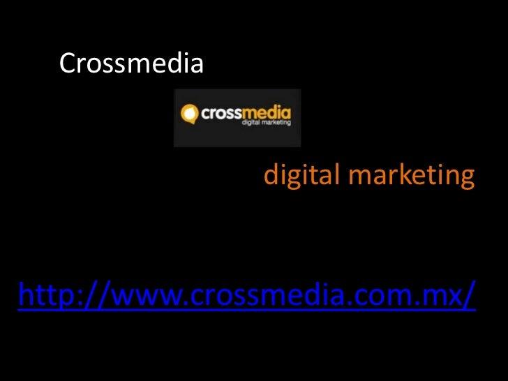 Crossmediadigital marketing<br />http://www.crossmedia.com.mx/<br />