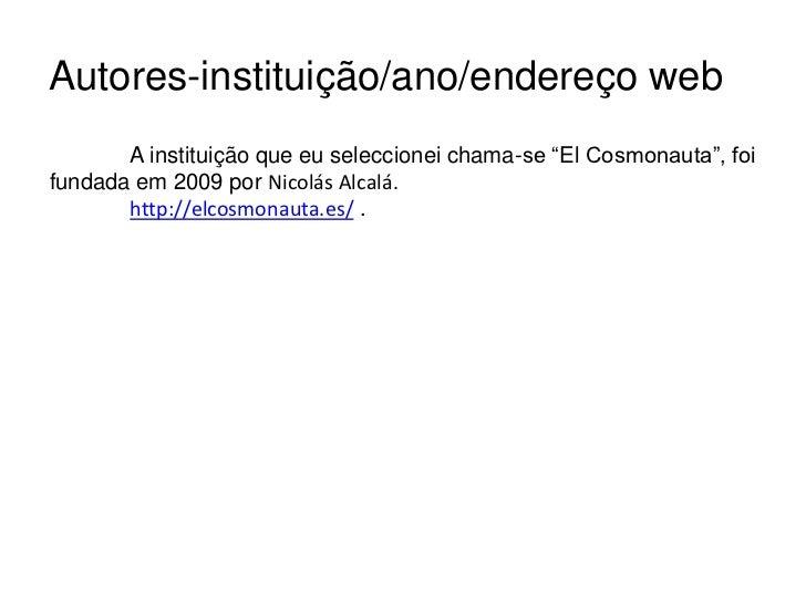 """Autores-instituição/ano/endereço web<br />A instituição que eu seleccionei chama-se """"El Cosmonauta"""", foi fundada em 2009 ..."""