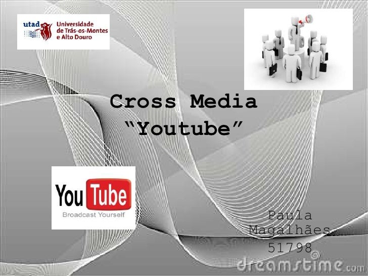 "Cross Media ""Youtube""            Paula          Magalhães            51798"