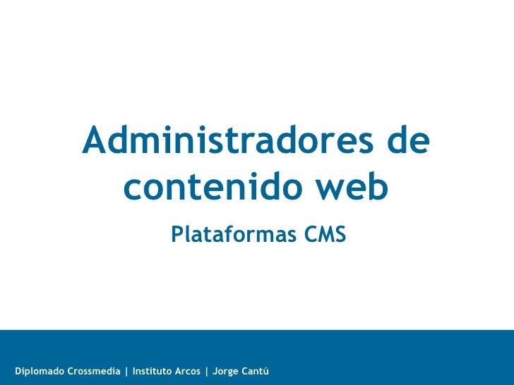 Administradores de               contenido web                               Plataformas CMSDiplomado Crossmedia | Institu...