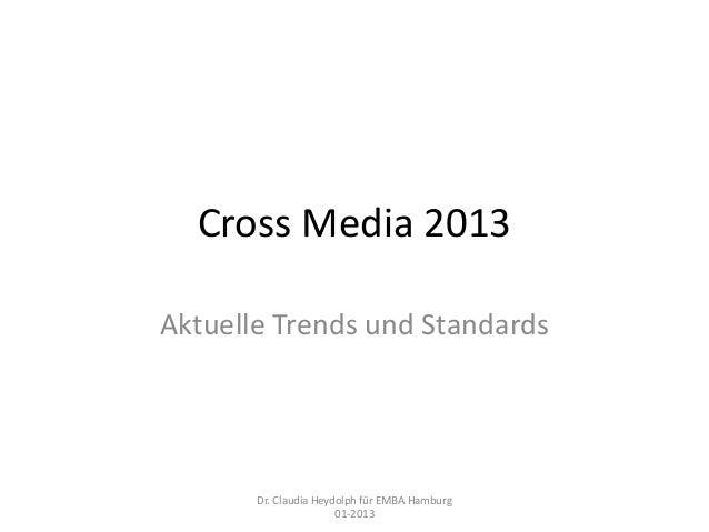 Cross Media 2013Aktuelle Trends und Standards       Dr. Claudia Heydolph für EMBA Hamburg                       01-2013