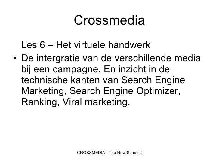 Crossmedia <ul><li>Les 6 – Het virtuele handwerk </li></ul><ul><li>De intergratie van de verschillende media bij een campa...