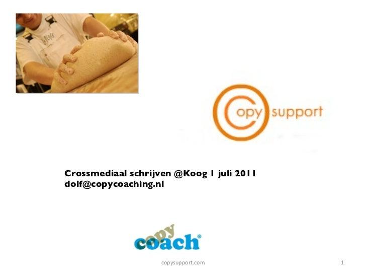 Crossmediaal schrijven @Koog 1 juli 2011 [email_address] copysupport.com