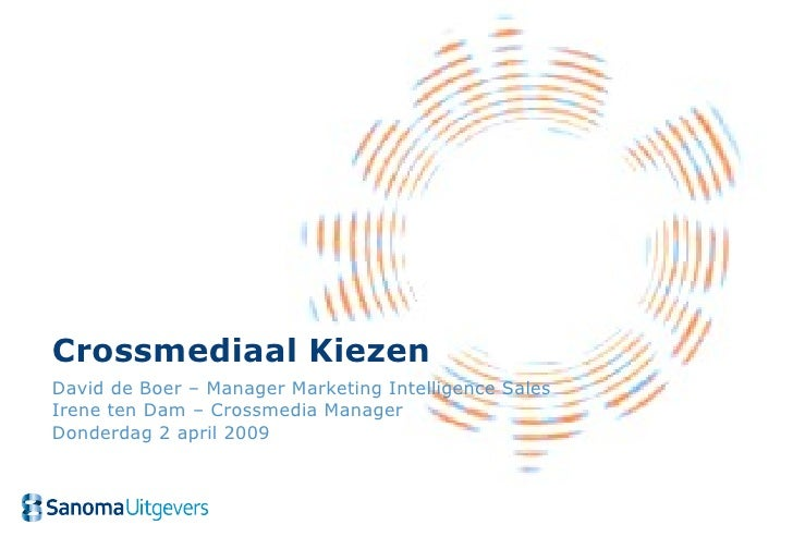 Crossmediaal Kiezen David de Boer – Manager Marketing Intelligence Sales Irene ten Dam – Crossmedia Manager Donderdag 2 ap...