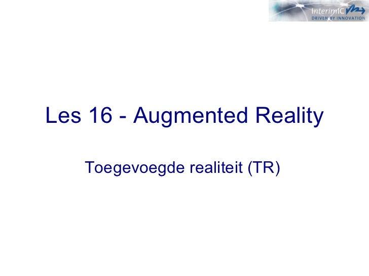 Les 16 - Augmented Reality Toegevoegde   realiteit (TR)