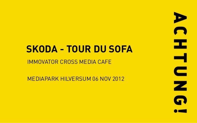 SKODA - TOUR DU SOFAIMMOVATOR CROSS MEDIA CAFEMEDIAPARK HILVERSUM 06 NOV 2012
