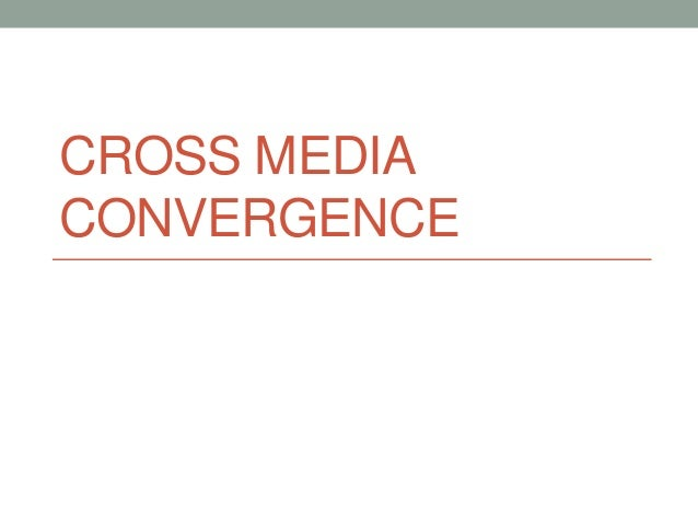 CROSS MEDIA CONVERGENCE