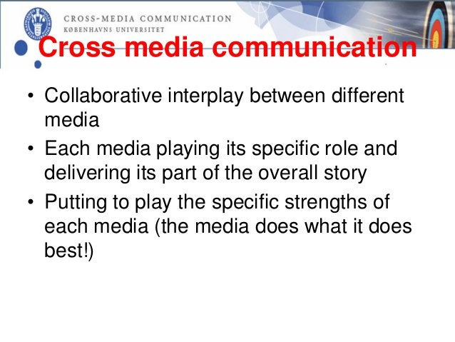 Cross media communication• Collaborative interplay between different  media• Each media playing its specific role and  del...