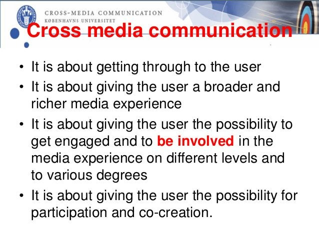 Cross media communication• It is about getting through to the user• It is about giving the user a broader and  richer medi...