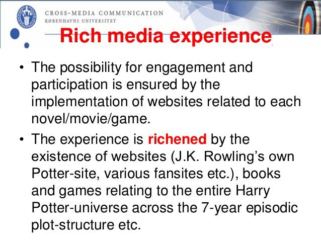 Experience universe• As a cross-media production Harry Potter  produces not just an augmentation of the  experience of a s...