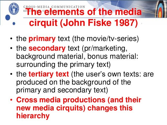 The elements of the media     cirquit (John Fiske 1987)• the primary text (the movie/tv-series)• the secondary text (pr/ma...
