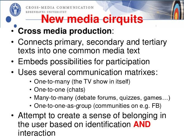 New media cirquits• Cross media production:• Connects primary, secondary and tertiary  texts into one common media text• E...