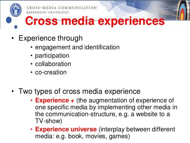 Cross media experiences• Experience through     •   engagement and identification     •   participation     •   collaborat...