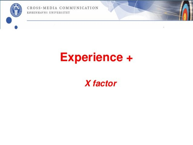 Experience +   X factor