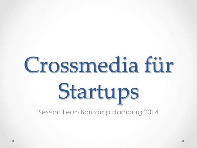 Crossmedia für  Startups  Session beim Barcamp Hamburg 2014