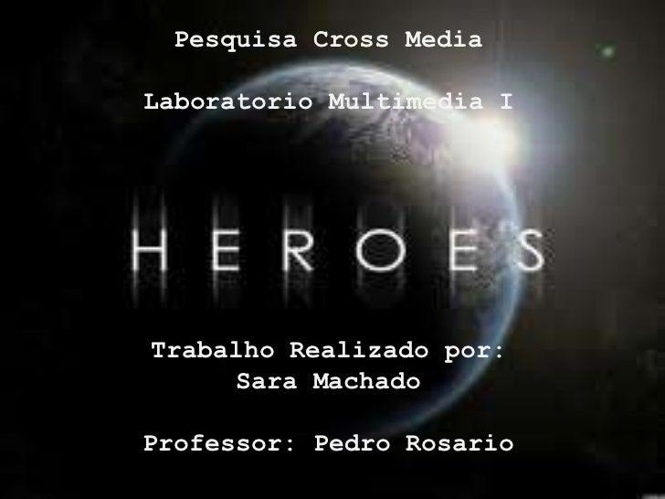 Pesquisa Cross MediaLaboratorio Multimedia ITrabalho Realizado por:     Sara MachadoProfessor: Pedro Rosario