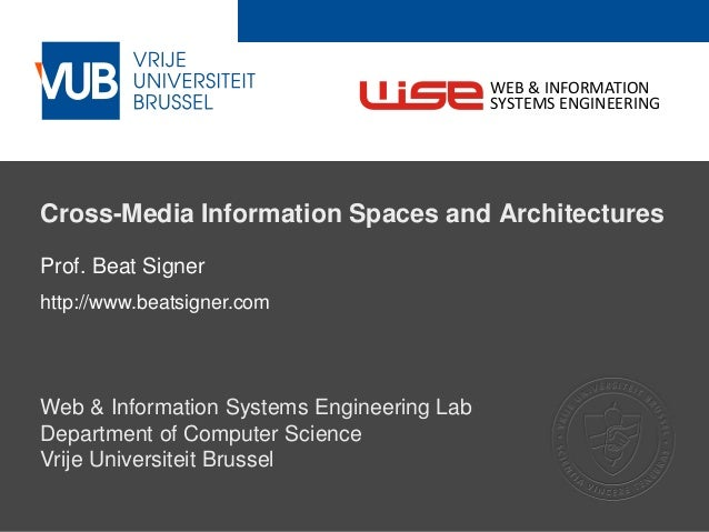 2 December 2005 Cross-Media Information Spaces and Architectures Prof. Beat Signer http://www.beatsigner.com Web & Informa...