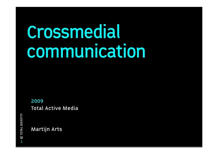 Crossmedial                    communication                     2009                    Total Active Media © TOTAL IDENTI...