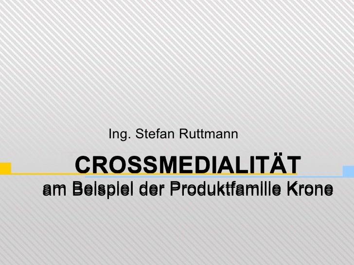CROSSMEDIALITÄT am Beispiel der Produktfamilie Krone Ing. Stefan Ruttmann CROSSMEDIALITÄT am Beispiel der Produktfamilie K...