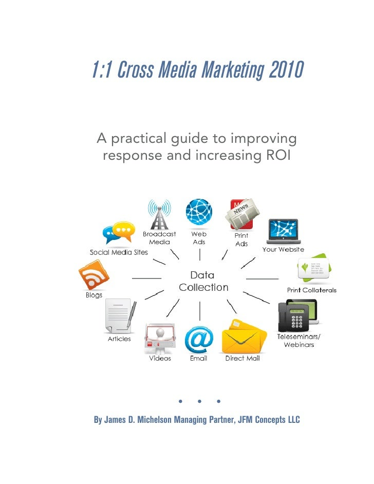 1:1 Cross Media Marketing 2010  A practical guide to improving  response and increasing ROI     By James D. Michelson Mana...
