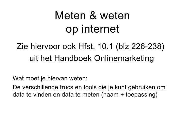 Meten & weten op internet Zie hiervoor ook Hfst. 10.1 (blz 190-199)  uit het Handboek Onlinemarketing Wat moet je hiervan ...