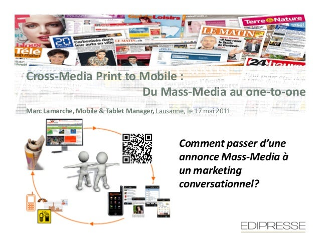 Cross-Media Print to Mobile :                     Du Mass-Media au one-to-oneMarc Lamarche, Mobile & Tablet Manager, Lausa...