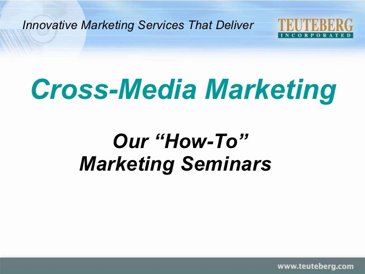 """Our """"How-To""""  Marketing Seminars   Cross-Media Marketing Innovative Marketing Services That Deliver"""